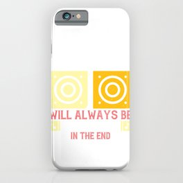 Good music will always be recognized in the end iPhone Case