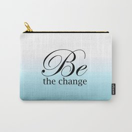 Be The Change Carry-All Pouch