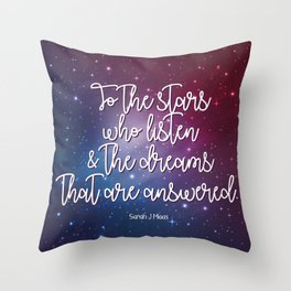 To the stars who listen & the dreams that are answered! Throw Pillow