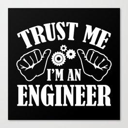 Trust Me I'm An Engineer Canvas Print