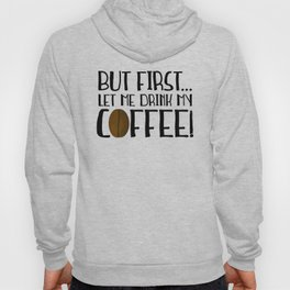 But First... Let Me Drink My Coffee! Hoody