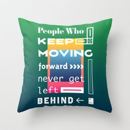 People who keep moving forward never get left behind Throw Pillow