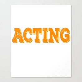 Tell the world how you love acting with this awesome cool and fantastic tee! Wear it anytime!  Canvas Print