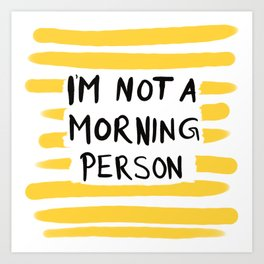 I'm not a morning person - yellow Art Print