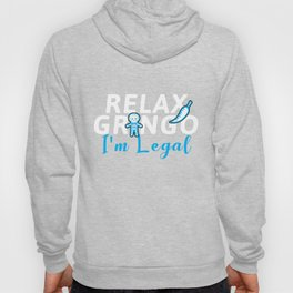 Relax Gringo I'm Legal Immigrant Immigration Mexico Hoody