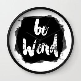 Be Weird Wall Clock