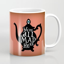 """""""We're all MAD here"""" - Alice in Wonderland - Teapot - 'Mad Hatter Melon' Coffee Mug"""