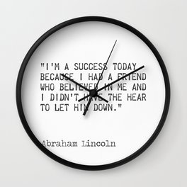 """Abraham Lincoln """"I'm a success today because I had a friend who believed in me..."""" Wall Clock"""