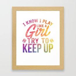I Play Like A Girl Try To Keep Up Soccer T-Shirt Framed Art Print