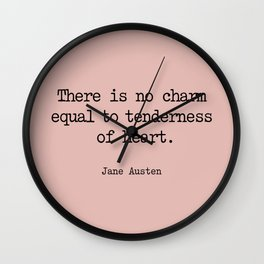 Jane Austen. There is no charm equal to tenderness of heart. Wall Clock