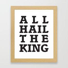 All Hail the King Framed Art Print