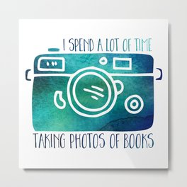 I Spend a Lot of Time Taking Photos of Books - Blue/Green Metal Print