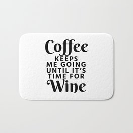 Coffee Keeps Me Going Until It's Time For Wine Bath Mat