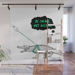 Be savage, not average Wall Mural