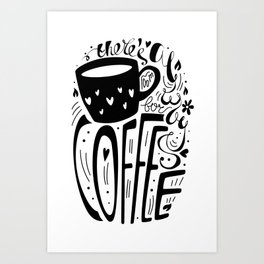 There's always room for coffee (black and white) Art Print