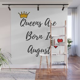 Funny Birthday Quote For Women Queens Are Born In August Wall Mural