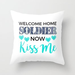 Welcome Home Soldier Now Kiss Me Returning From Deployment Throw Pillow