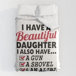 I HAVE A BEAUTIFUL DAUGHTER, I ALSO HAVE A GUN, A SHOVEL AND AN ALIBI Dad Father's Day Gifts Comforters