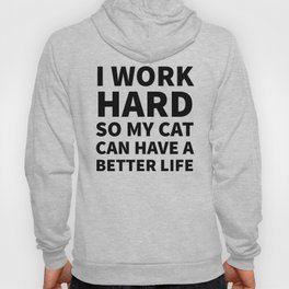 I Work Hard So My Cat Can Have a Better Life Hoody