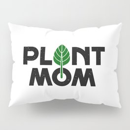 Plant Mom Pillow Sham