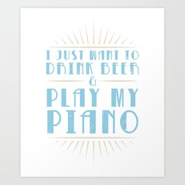 Drink Beer And Play Piano Piano Pianist Music Teacher Jazz Blues Art Print