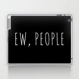 Ew People Funny Quote Laptop & iPad Skin