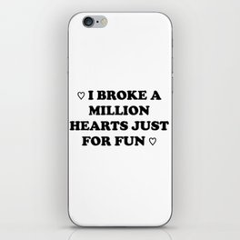 I Broke a Million Hearts Just for Fun iPhone Skin