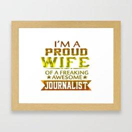 I'M A PROUD JOURNALIST'S WIFE Framed Art Print