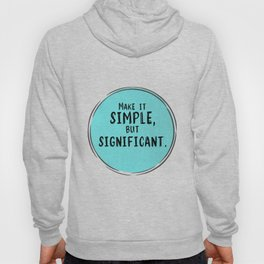 Make It Simple But Significant Hoody