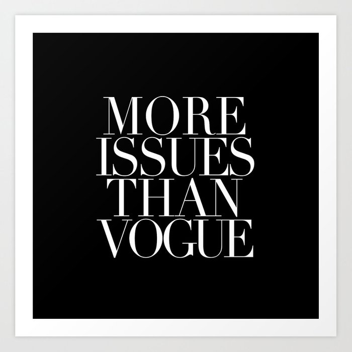 MORE ISSUES Art Print