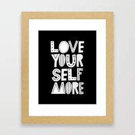 Love Yourself More black and white typography inspirational motivational home wall bedroom decor Framed Art Print
