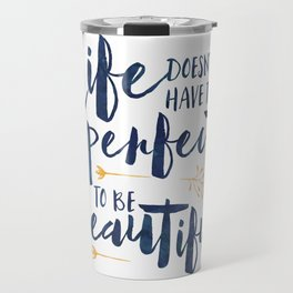 Life doesn't have to be perfect to be beautiful Travel Mug