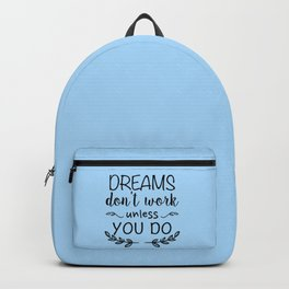 Dreams don't work unless you do Backpack