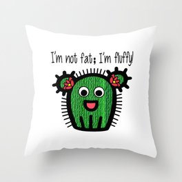 I'm Not Fat; I'm Fluffy! Throw Pillow