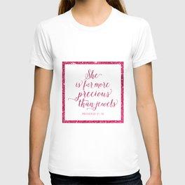 She is far more precious than jewels. Proverbs 31:10 T-shirt