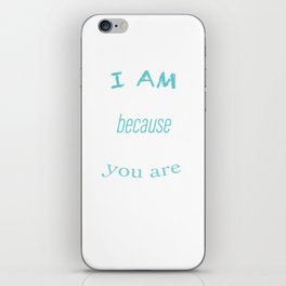 I am because your are iPhone Skin