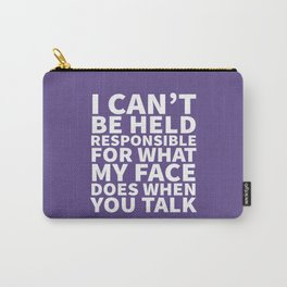 I Can't Be Held Responsible For What My Face Does When You Talk (Ultra Violet) Carry-All Pouch
