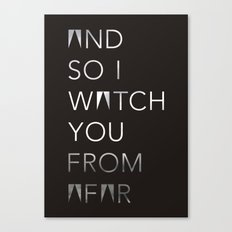 And So I Watch You From Afar Canvas Print