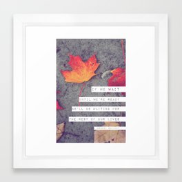 don't wait. Framed Art Print