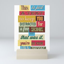 This Is Just A Text To Keep You Distracted Mini Art Print