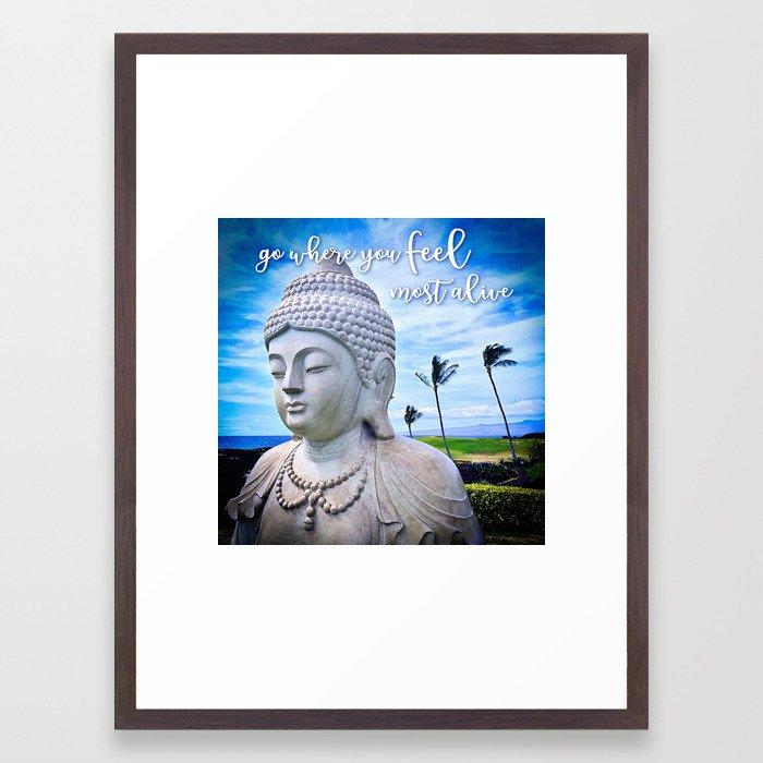 "Go where you feel most alive"" Hawaiian Buddha Framed Art Print by ..."