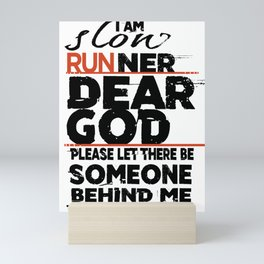 Running I'm A Slow Runner Dear God Please Let There Be Someone Behind Me to Read This Mini Art Print