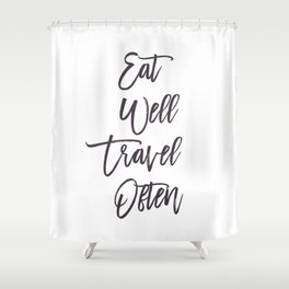 Eat, Well, Travel, Often, Eaten, Good, Travelling, Work, Food, Delicious, World, Earth, Asia, Europe Shower Curtain