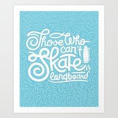 Those Who Can't Skate Longboard Art Print