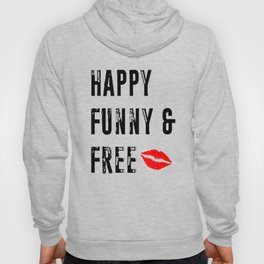 Happy Funny and Free Hoody