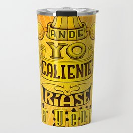 Ande yo caliente... Travel Mug
