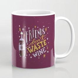 Friends Don't Waste Wine Coffee Mug