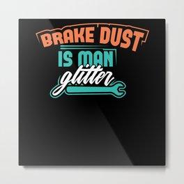 Brake dust is man glitter for profis Metal Print