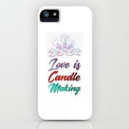 Love Is Candle Making (2) iPhone Case