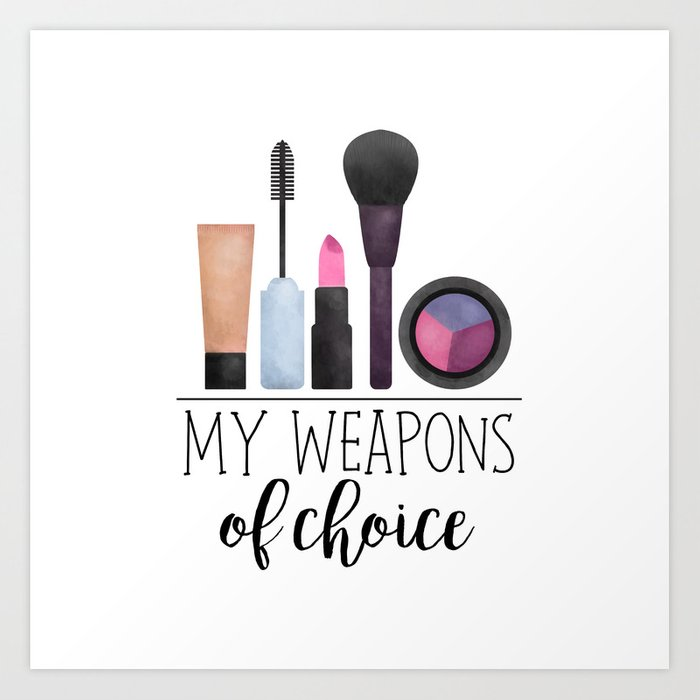 My Weapons Of Choice Makeup Art Print By Avenger Society6